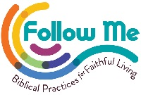 Follow Me: Biblical Practices for Faithful Living